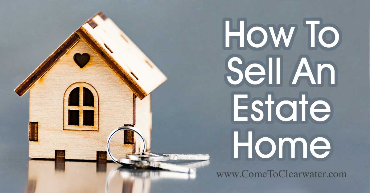 How To Sell An Estate Home - Real Estate Tampa Bay